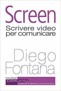 Screen - Scrivere video per comunicare - Autore: Diego Fontana Casa Editrice: FrancoAngeli