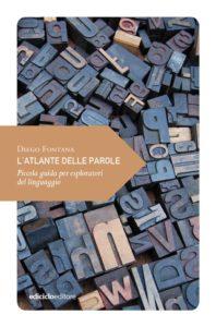 L'atlante delle parole - Piccola guida per esploratori del linguaggio Autore: Diego Fontana Casa Editrice: Ediciclo